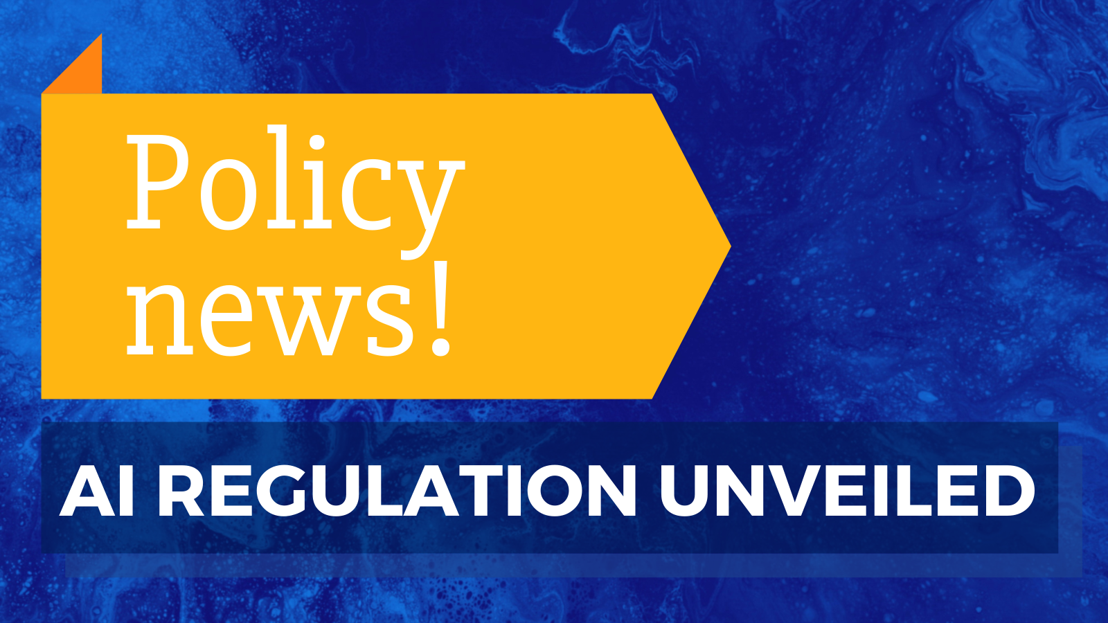 Policy news! AI regulation unveiled